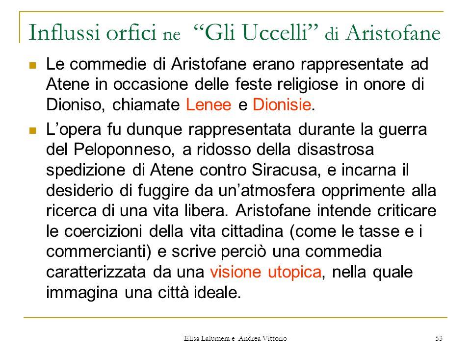 Elisa Lalumera e Andrea Vittorio 53 Influssi orfici ne Gli Uccelli di Aristofane Le commedie di Aristofane erano rappresentate ad Atene in occasione d
