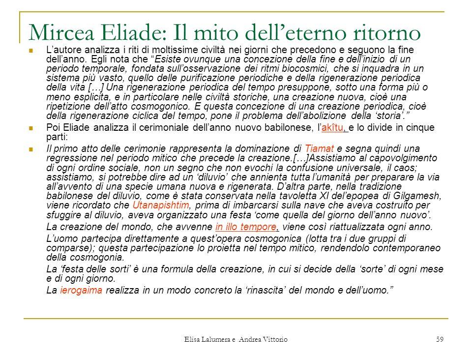 Elisa Lalumera e Andrea Vittorio 59 Mircea Eliade: Il mito delleterno ritorno Lautore analizza i riti di moltissime civiltà nei giorni che precedono e