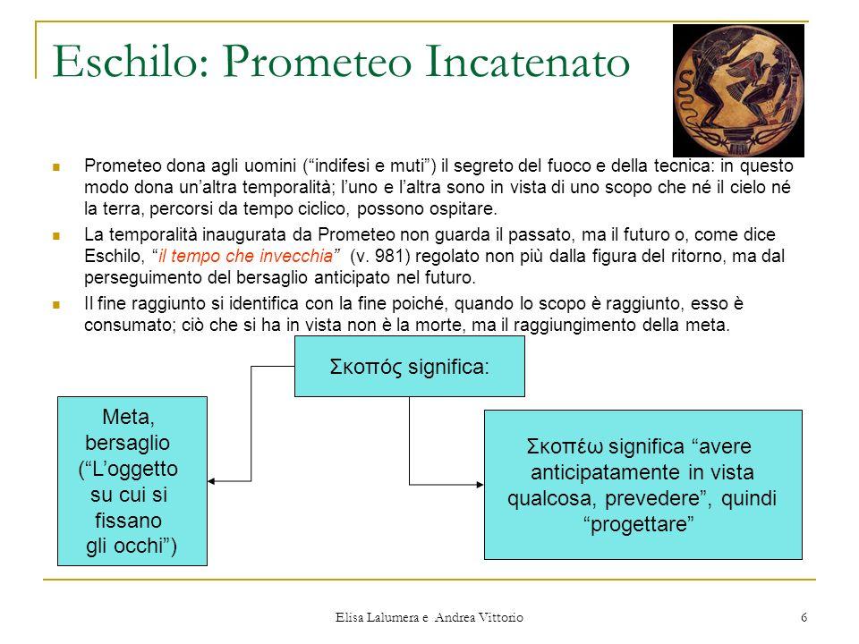 Elisa Lalumera e Andrea Vittorio 6 Eschilo: Prometeo Incatenato Prometeo dona agli uomini (indifesi e muti) il segreto del fuoco e della tecnica: in q