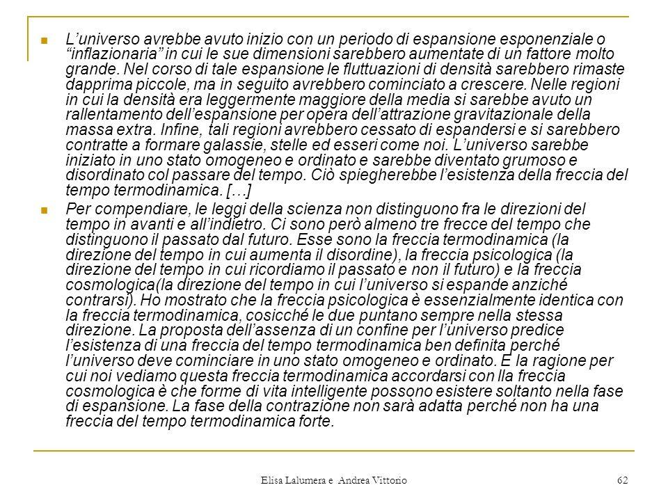 Elisa Lalumera e Andrea Vittorio 62 Luniverso avrebbe avuto inizio con un periodo di espansione esponenziale o inflazionaria in cui le sue dimensioni