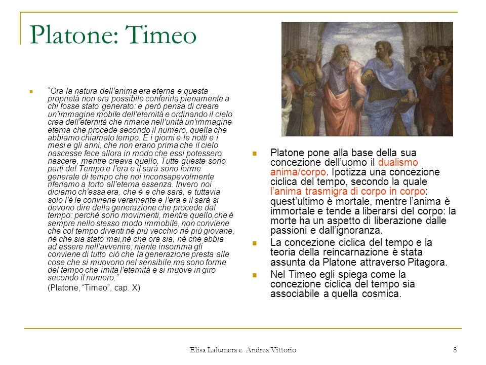 Elisa Lalumera e Andrea Vittorio 8 Platone: Timeo Ora la natura dell'anima era eterna e questa proprietà non era possibile conferirla pienamente a chi