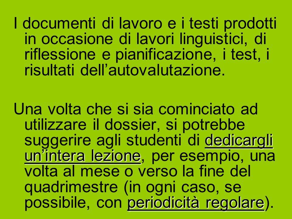 I documenti di lavoro e i testi prodotti in occasione di lavori linguistici, di riflessione e pianificazione, i test, i risultati dellautovalutazione.