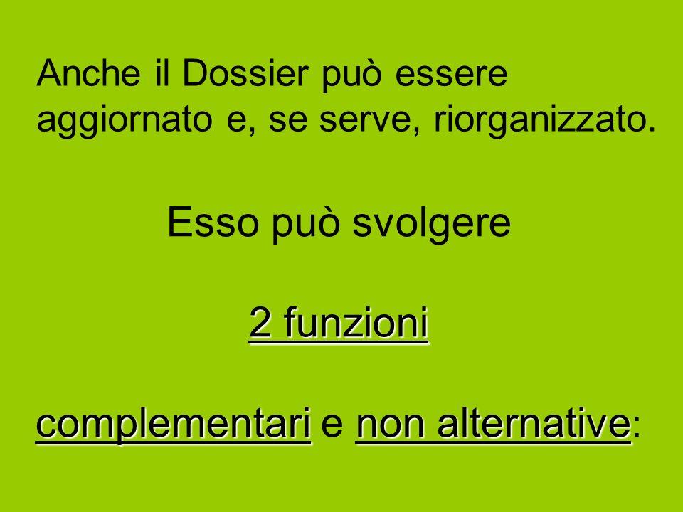 Anche il Dossier può essere aggiornato e, se serve, riorganizzato. Esso può svolgere 2 funzioni complementarinon alternative complementari e non alter