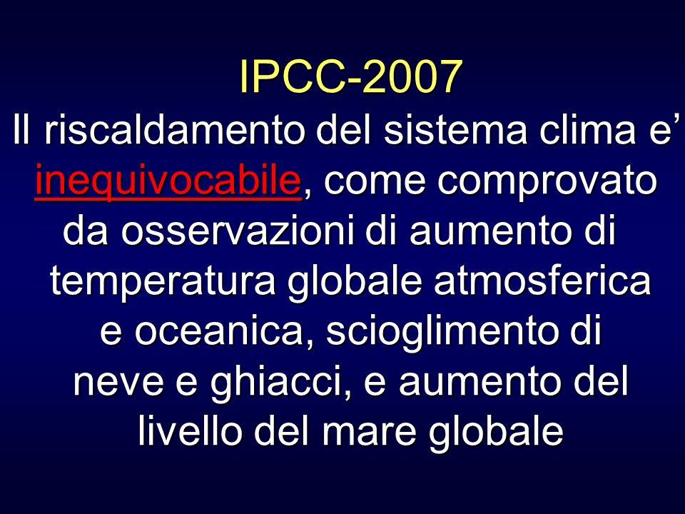 IPCC-2007 Il riscaldamento del sistema clima e inequivocabile, come comprovato da osservazioni di aumento di temperatura globale atmosferica e oceanic