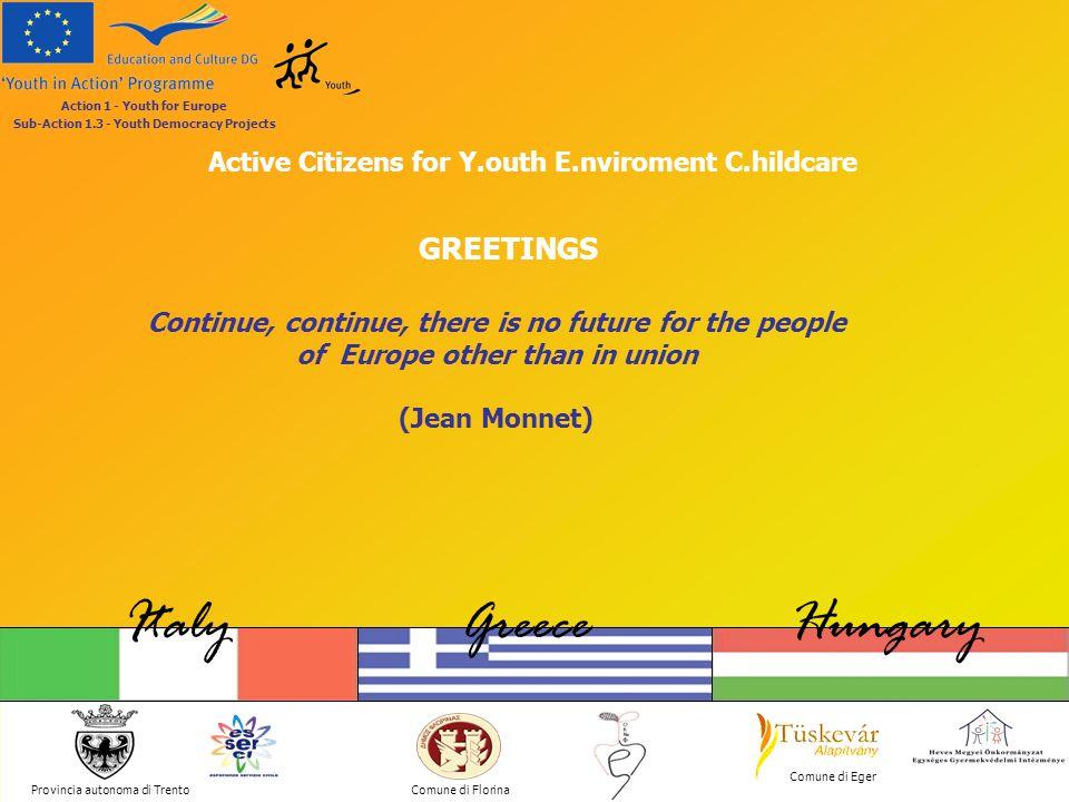 Active Citizens for Y.outh E.nviroment C.hildcare Provincia autonoma di Trento ItalyGreeceHungary Comune di Florina Comune di Eger GREETINGS Action 1