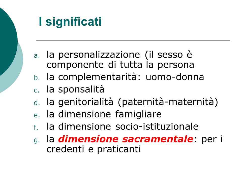 I significati a. la personalizzazione (il sesso è componente di tutta la persona b. la complementarità: uomo-donna c. la sponsalità d. la genitorialit