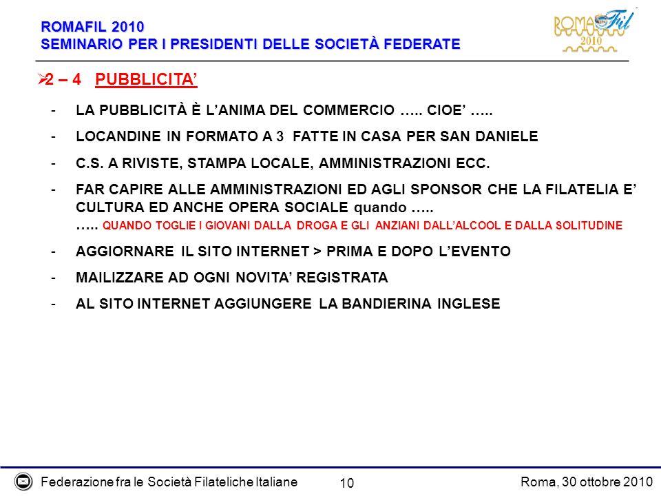 Federazione fra le Società Filateliche ItalianeRoma, 30 ottobre 2010 ROMAFIL 2010 SEMINARIO PER I PRESIDENTI DELLE SOCIETÀ FEDERATE 10 2 – 4 PUBBLICIT
