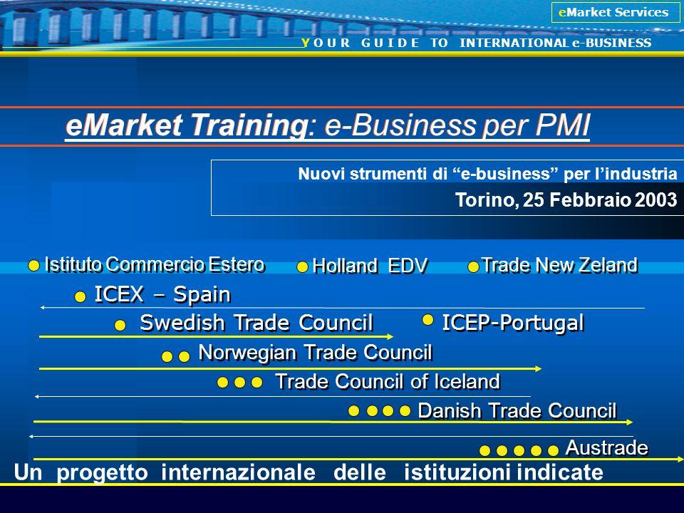 eMarket Services Y O U R G U I D E TO INTERNATIONAL e-BUSINESS eMarket Training: e-Business per PMI Swedish Trade Council Norwegian Trade Council Dani