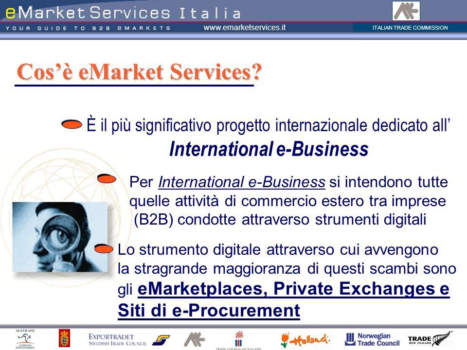 ITALIAN TRADE COMMISSION www.emarketservices.it È il più significativo progetto internazionale dedicato all International e-Business Cosè eMarket Services.