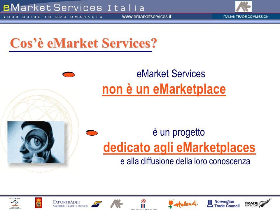ITALIAN TRADE COMMISSION www.emarketservices.it eMarket Services non è un eMarketplace Cosè eMarket Services? I t a l i a è un progetto dedicato agli