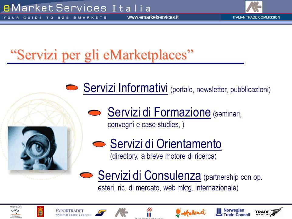 ITALIAN TRADE COMMISSION www.emarketservices.it Servizi Informativi (portale, newsletter, pubblicazioni) Servizi per gli eMarketplaces I t a l i a Ser
