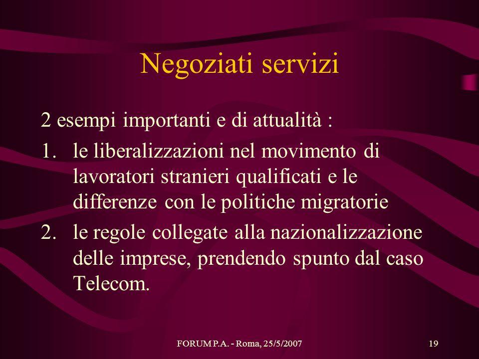 FORUM P.A. - Roma, 25/5/200719 Negoziati servizi 2 esempi importanti e di attualità : 1.le liberalizzazioni nel movimento di lavoratori stranieri qual