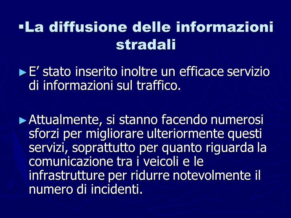 La diffusione delle informazioni stradali La diffusione delle informazioni stradali E stato inserito inoltre un efficace servizio di informazioni sul