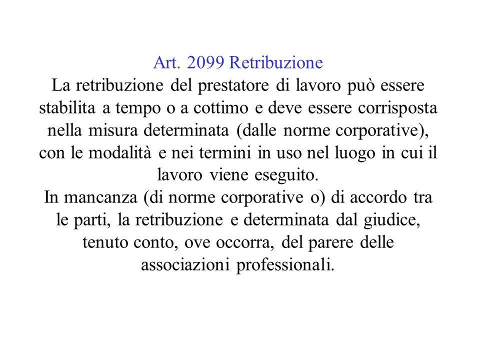 Art. 2099 Retribuzione La retribuzione del prestatore di lavoro può essere stabilita a tempo o a cottimo e deve essere corrisposta nella misura determ
