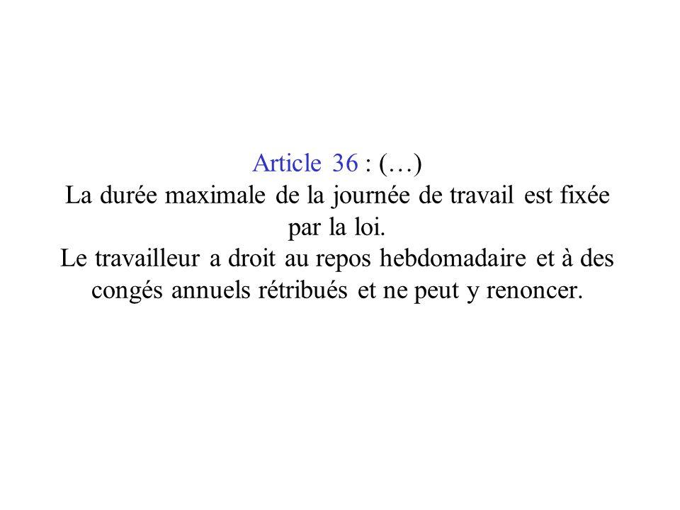 Article 36 : (…) La durée maximale de la journée de travail est fixée par la loi.