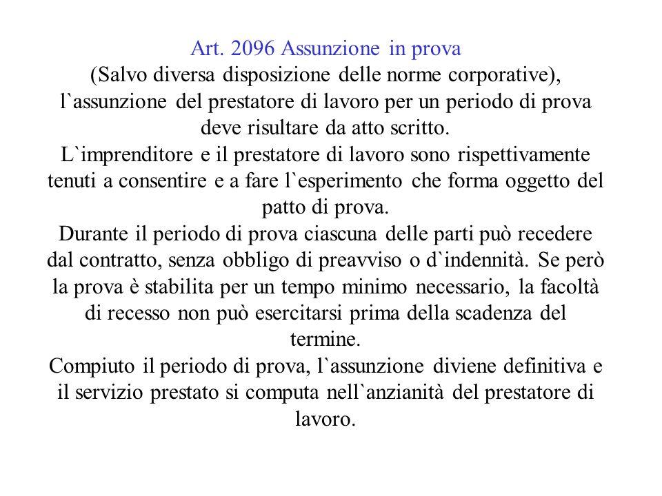 Art. 2096 Assunzione in prova (Salvo diversa disposizione delle norme corporative), l`assunzione del prestatore di lavoro per un periodo di prova deve
