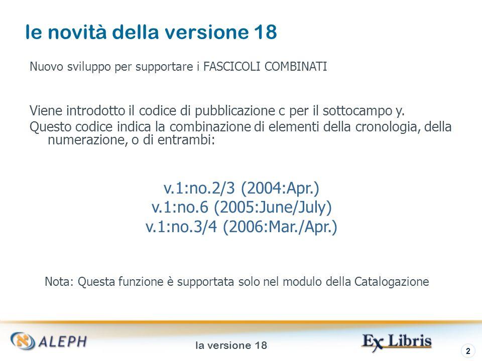 la versione 18 2 le novità della versione 18 Nuovo sviluppo per supportare i FASCICOLI COMBINATI Viene introdotto il codice di pubblicazione c per il sottocampo y.