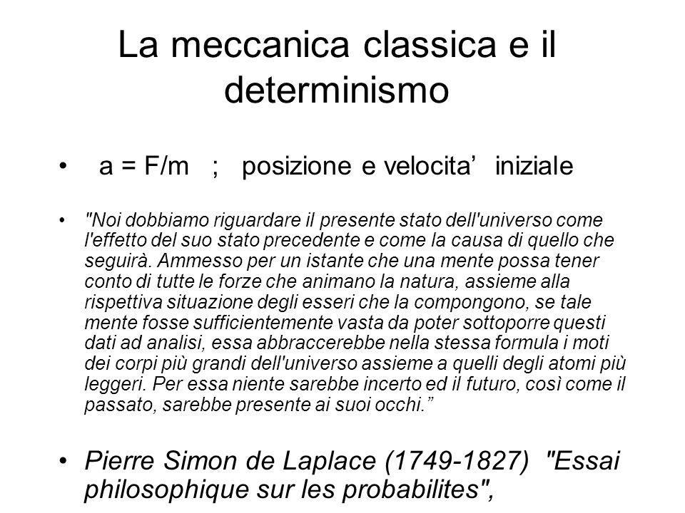 La meccanica classica e il determinismo a = F/m ; posizione e velocita iniziale