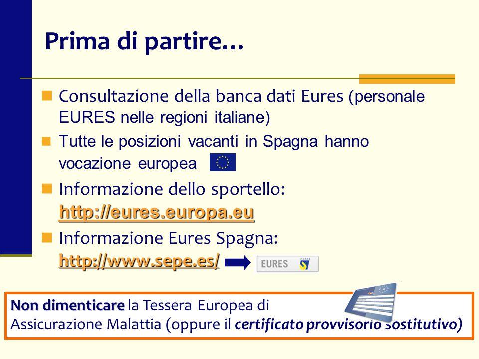 Consultazione della banca dati Eures ( personale EURES nelle regioni italiane) Tutte le posizioni vacanti in Spagna hanno vocazione europea http://eur