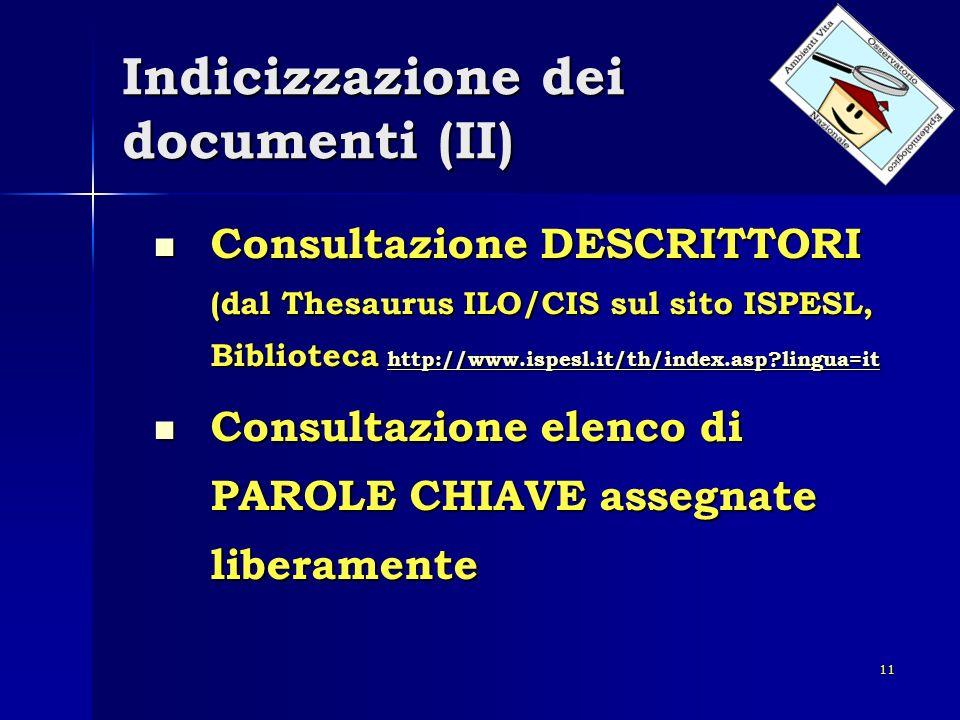 11 Indicizzazione dei documenti (II) Consultazione DESCRITTORI (dal Thesaurus ILO/CIS sul sito ISPESL, Biblioteca http://www.ispesl.it/th/index.asp?li