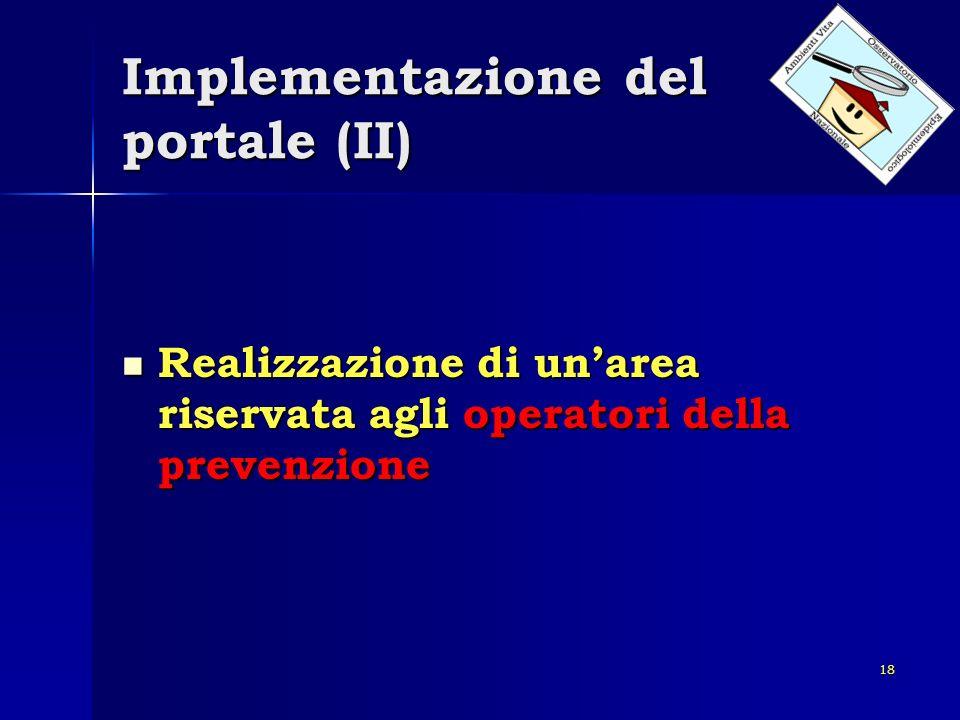 18 Implementazione del portale (II) Realizzazione di unarea riservata agli operatori della prevenzione Realizzazione di unarea riservata agli operator