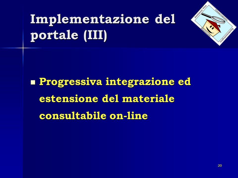 20 Implementazione del portale (III) Progressiva integrazione ed estensione del materiale consultabile on-line Progressiva integrazione ed estensione
