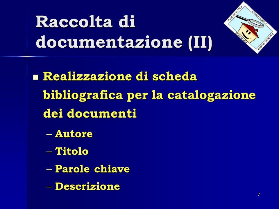 7 Raccolta di documentazione (II) Realizzazione di scheda bibliografica per la catalogazione dei documenti Realizzazione di scheda bibliografica per l