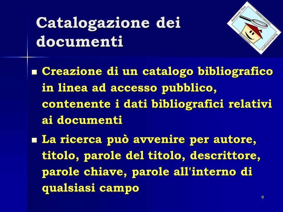 9 Catalogazione dei documenti Creazione di un catalogo bibliografico in linea ad accesso pubblico, contenente i dati bibliografici relativi ai documen