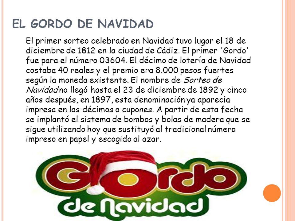 EL GORDO DE NAVIDAD El primer sorteo celebrado en Navidad tuvo lugar el 18 de diciembre de 1812 en la ciudad de Cádiz. El primer 'Gordo' fue para el n