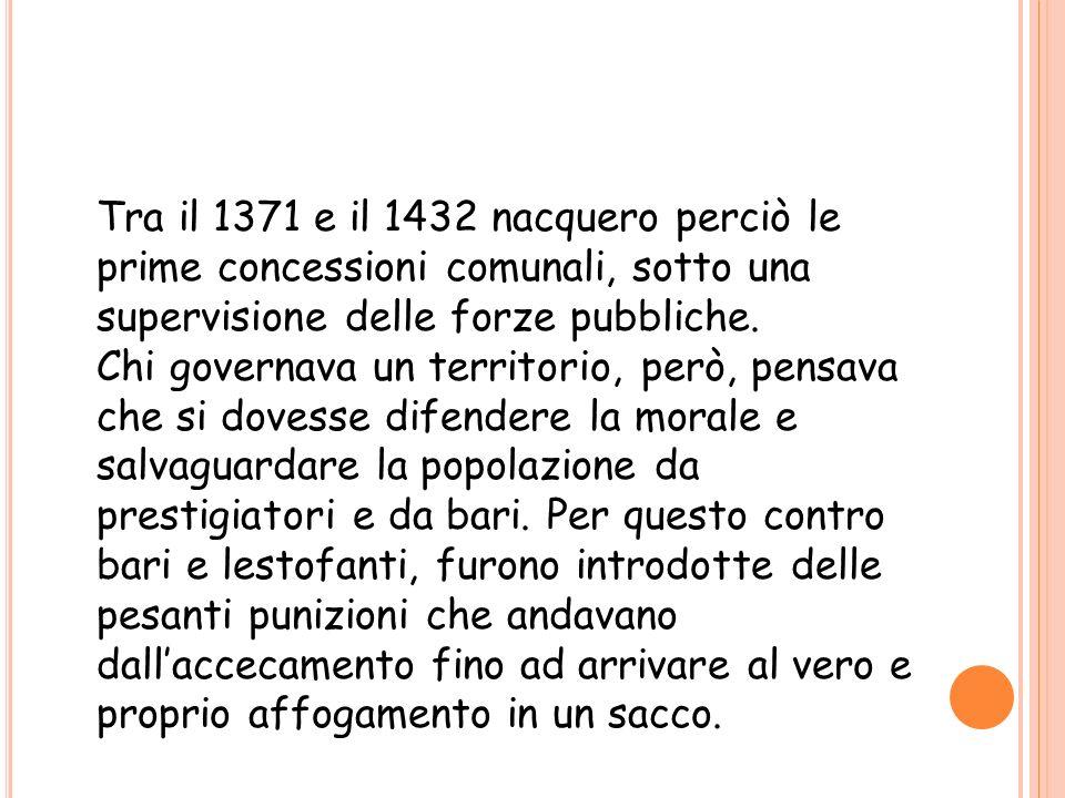Tra il 1371 e il 1432 nacquero perciò le prime concessioni comunali, sotto una supervisione delle forze pubbliche. Chi governava un territorio, però,