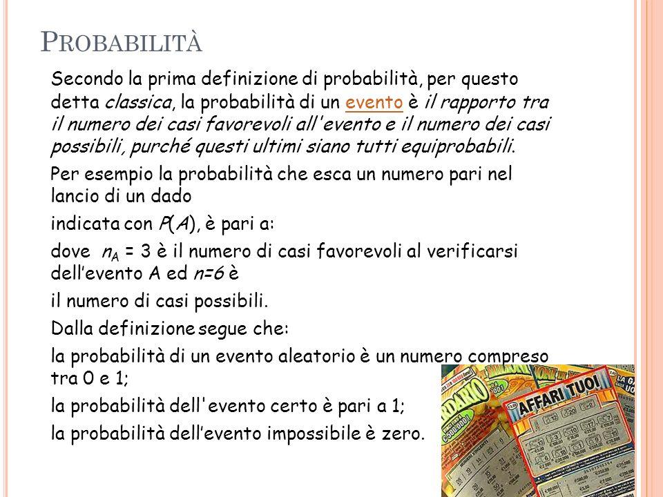 P ROBABILITÀ Secondo la prima definizione di probabilità, per questo detta classica, la probabilità di un evento è il rapporto tra il numero dei casi