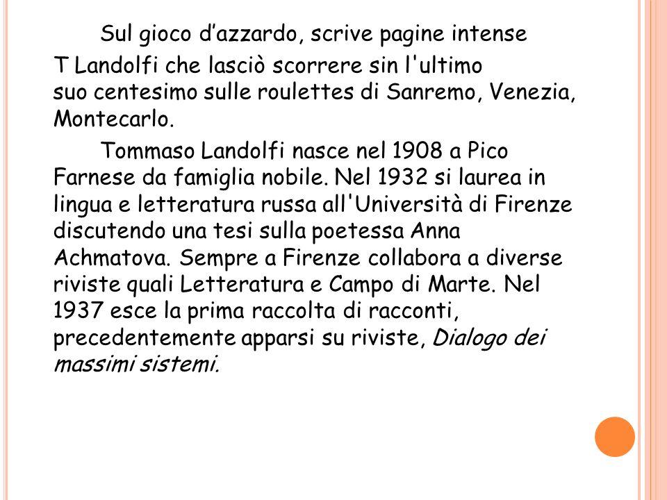 Sul gioco dazzardo, scrive pagine intense T Landolfi che lasciò scorrere sin l'ultimo suo centesimo sulle roulettes di Sanremo, Venezia, Montecarlo. T