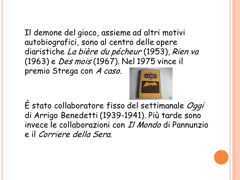 Il demone del gioco, assieme ad altri motivi autobiografici, sono al centro delle opere diaristiche La bière du pécheur (1953), Rien va (1963) e Des m