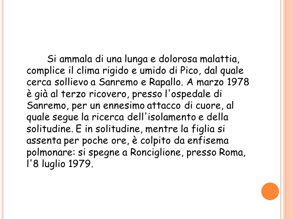 Si ammala di una lunga e dolorosa malattia, complice il clima rigido e umido di Pico, dal quale cerca sollievo a Sanremo e Rapallo. A marzo 1978 è già