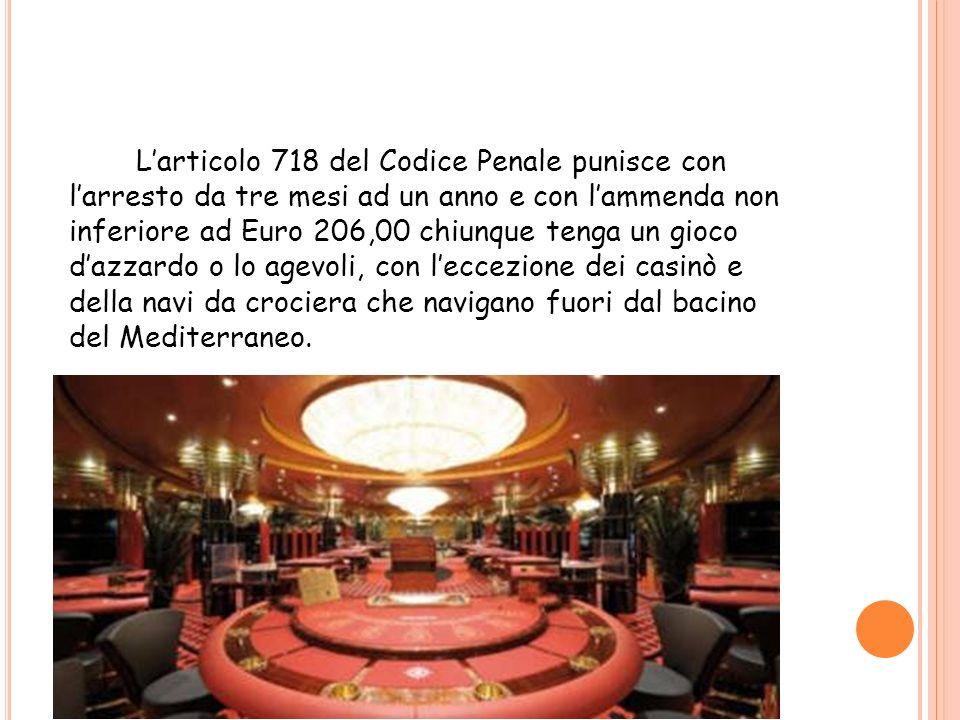 Larticolo 718 del Codice Penale punisce con larresto da tre mesi ad un anno e con lammenda non inferiore ad Euro 206,00 chiunque tenga un gioco dazzar