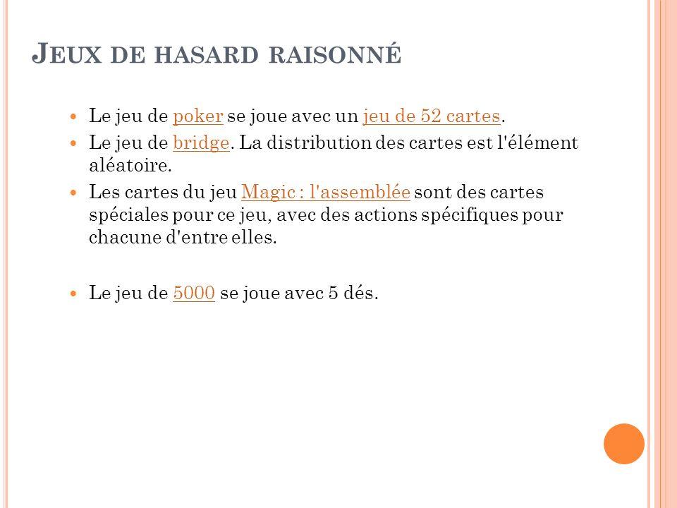 J EUX DE HASARD RAISONNÉ Le jeu de poker se joue avec un jeu de 52 cartes.pokerjeu de 52 cartes Le jeu de bridge. La distribution des cartes est l'élé