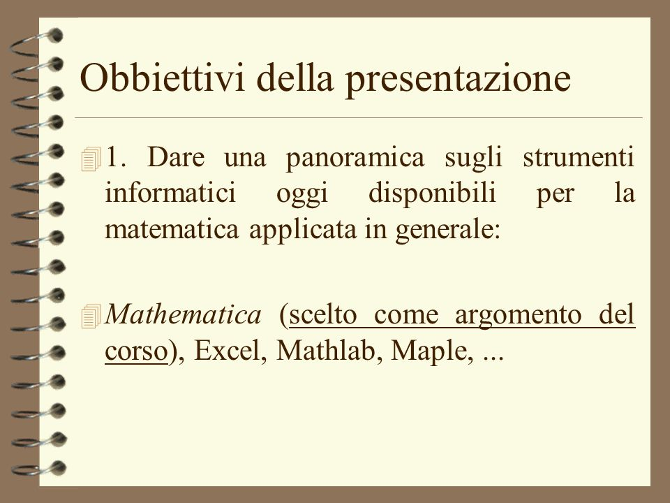 Obbiettivi della presentazione 4 1. Dare una panoramica sugli strumenti informatici oggi disponibili per la matematica applicata in generale: 4 Mathem