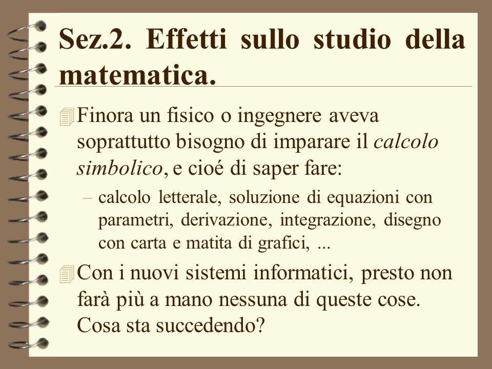 Sez.2. Effetti sullo studio della matematica. 4 Finora un fisico o ingegnere aveva soprattutto bisogno di imparare il calcolo simbolico, e cioé di sap