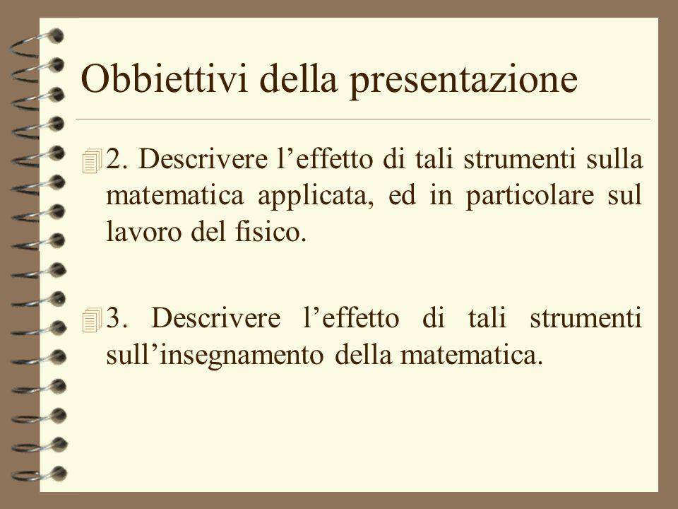 Obbiettivi della presentazione 4 2. Descrivere leffetto di tali strumenti sulla matematica applicata, ed in particolare sul lavoro del fisico. 4 3. De
