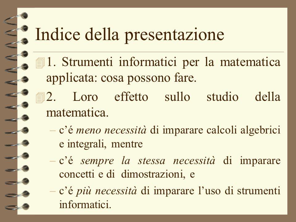 Indice della presentazione 4 1. Strumenti informatici per la matematica applicata: cosa possono fare. 4 2. Loro effetto sullo studio della matematica.