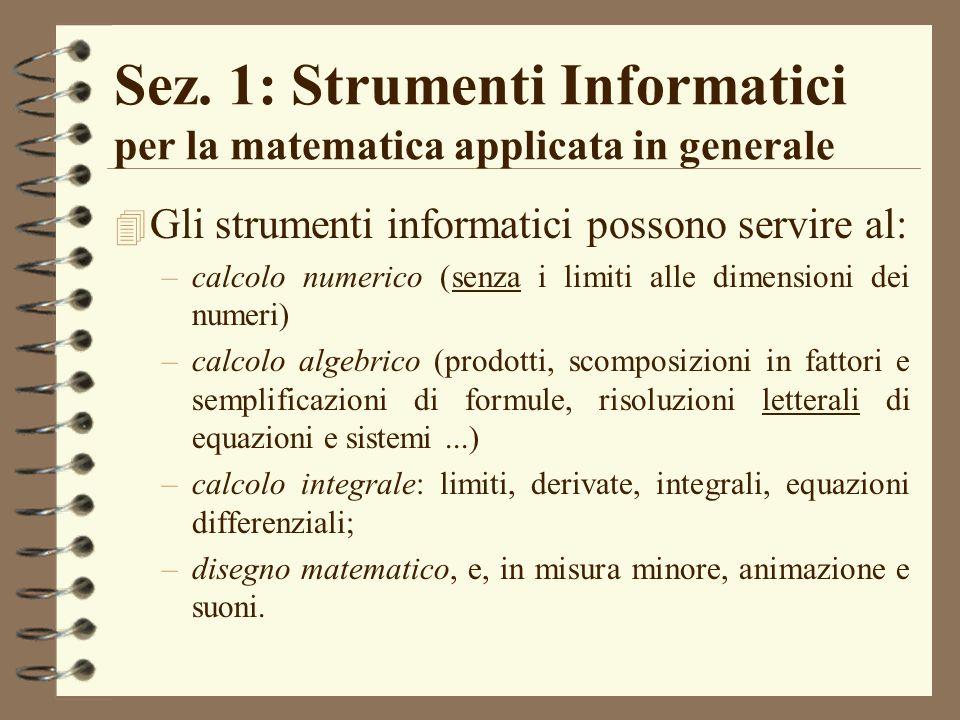 Sez. 1: Strumenti Informatici per la matematica applicata in generale 4 Gli strumenti informatici possono servire al: –calcolo numerico (senza i limit