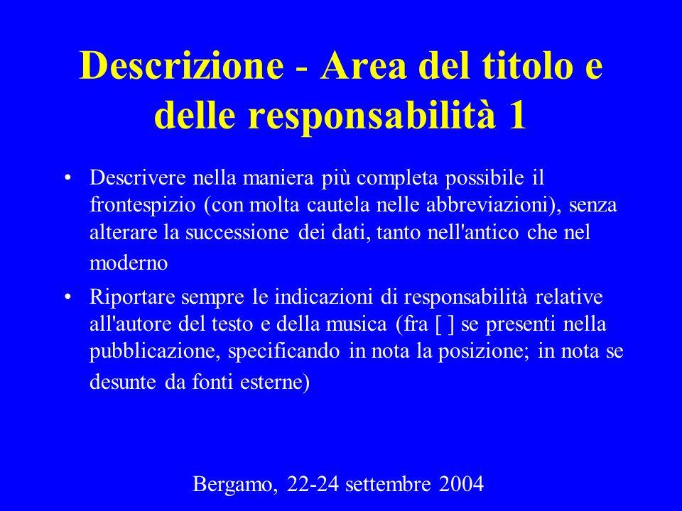 Bergamo, 22-24 settembre 2004 Descrizione - Area del titolo e delle responsabilità 1 Descrivere nella maniera più completa possibile il frontespizio (