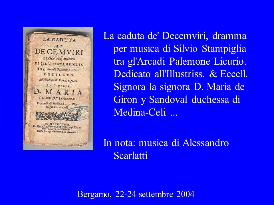 Bergamo, 22-24 settembre 2004 La caduta de' Decemviri, dramma per musica di Silvio Stampiglia tra gl'Arcadi Palemone Licurio. Dedicato all'Illustriss.