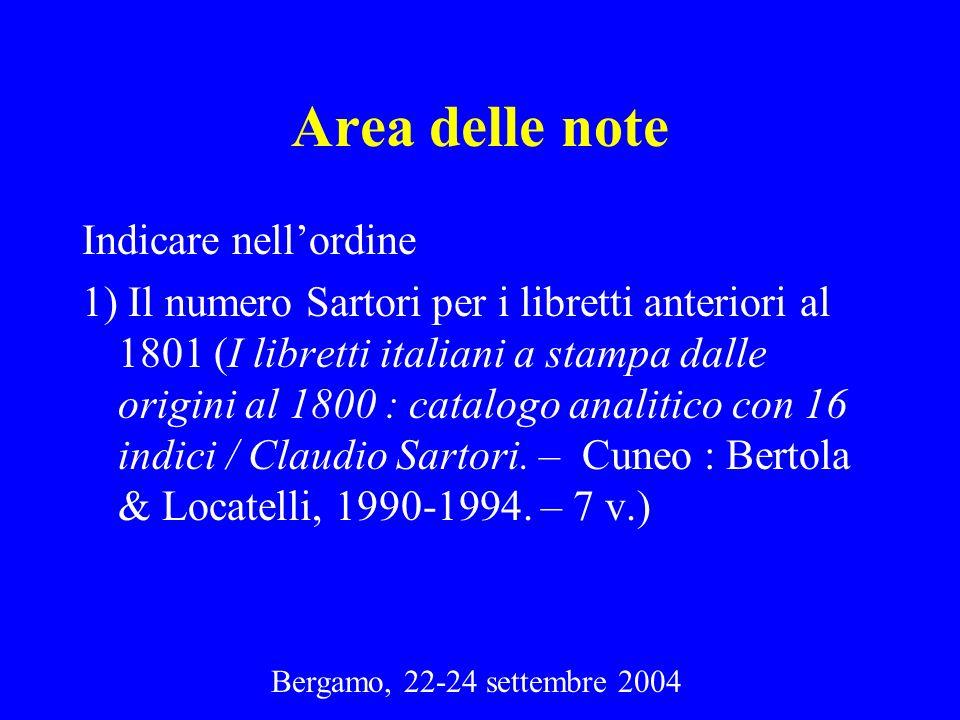 Area delle note Indicare nellordine 1) Il numero Sartori per i libretti anteriori al 1801 (I libretti italiani a stampa dalle origini al 1800 : catalo