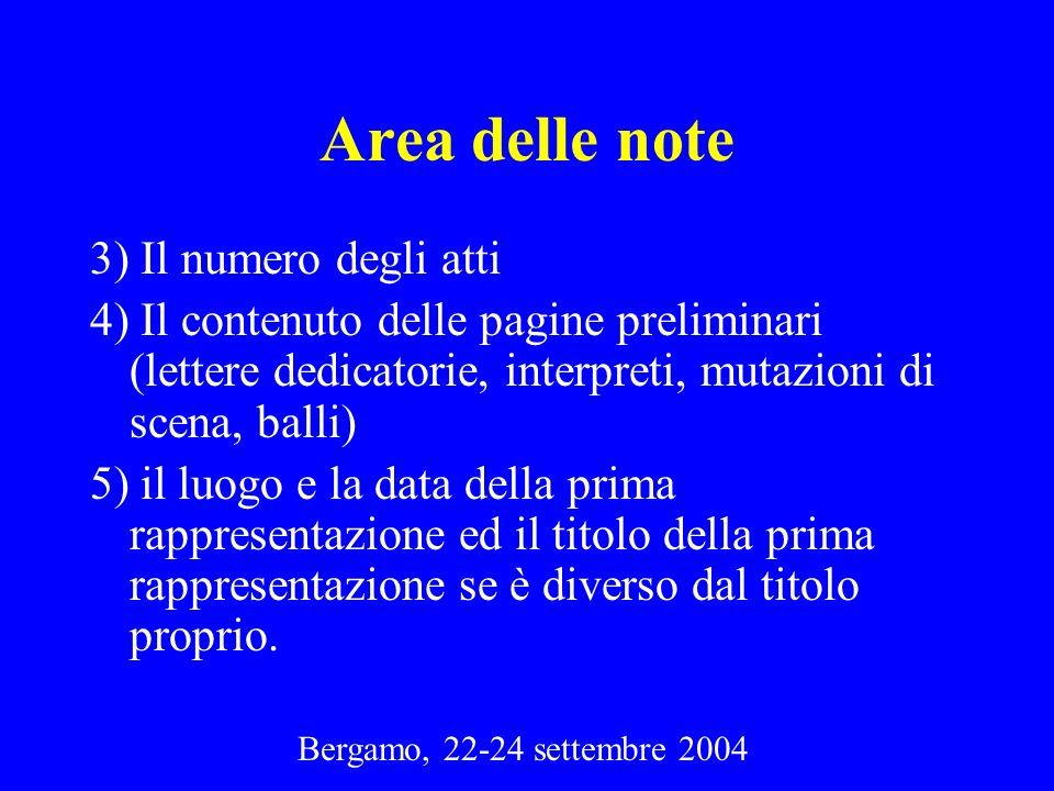 Bergamo, 22-24 settembre 2004 Area delle note 3) Il numero degli atti 4) Il contenuto delle pagine preliminari (lettere dedicatorie, interpreti, mutaz
