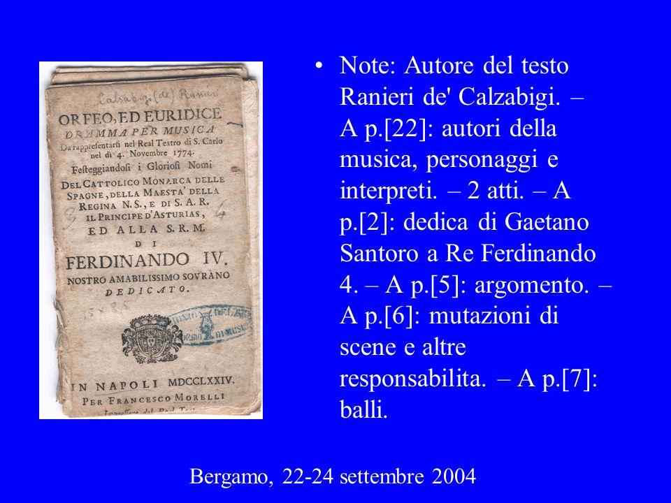 Bergamo, 22-24 settembre 2004 Note: Autore del testo Ranieri de' Calzabigi. – A p.[22]: autori della musica, personaggi e interpreti. – 2 atti. – A p.