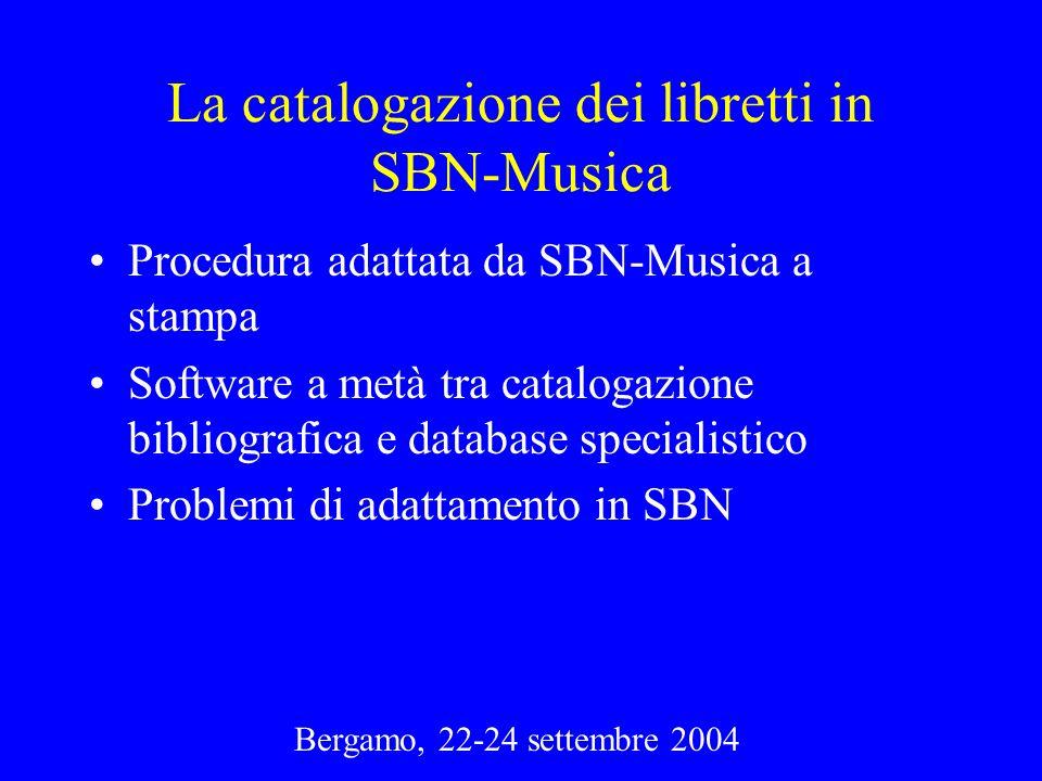 Bergamo, 22-24 settembre 2004 La catalogazione dei libretti in SBN-Musica Procedura adattata da SBN-Musica a stampa Software a metà tra catalogazione