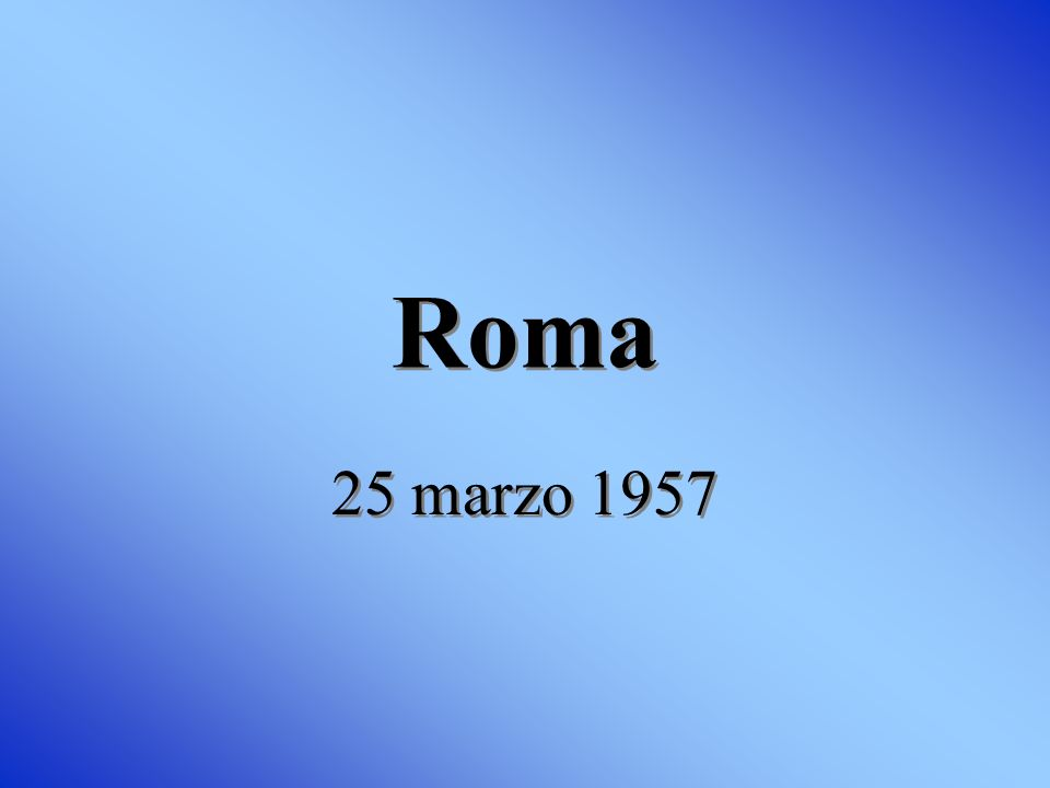 25 marzo 1957: Belgio Francia Italia Lussemburgo Olanda Rep. Fed. Tedesca E oggi…