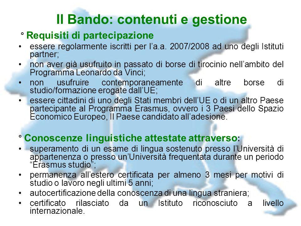 Il Bando: contenuti e gestione ° Requisiti di partecipazione essere regolarmente iscritti per la.a. 2007/2008 ad uno degli Istituti partner; non aver