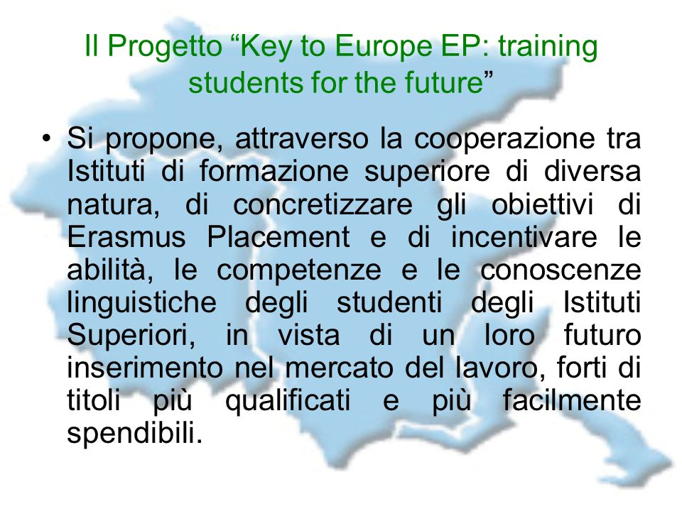 Il Progetto Key to Europe EP: training students for the future Si propone, attraverso la cooperazione tra Istituti di formazione superiore di diversa